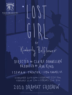Lost Girl, by Kimberly Belflower. Directed by Claire Donnellan '23, Produced by Ava King '23. Auditions December 2-4.