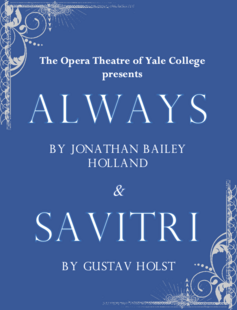 The Opera Theater of Yale College presents… Always by Jonathan Bailey Holland & Sāvitri by Gustav Holst
