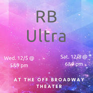 """""""Witness RB take it to the next level in: RB Ultra. Wed 12/5 @ 5&9pm, Sat 12/8 @ 6&9pm, at the Off-Broadway Theater."""""""